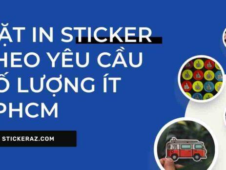 Đặt sticker theo yêu cầu tphcm số lượng ít, chỉ từ 1 tờ, tư vấn từ A tới Z, hỗ trợ in mẫu miễn phí, đặt in online, freeship TPHCM.