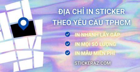 Địa chỉ in sticker theo yêu cầu tphcm STICKERAZ